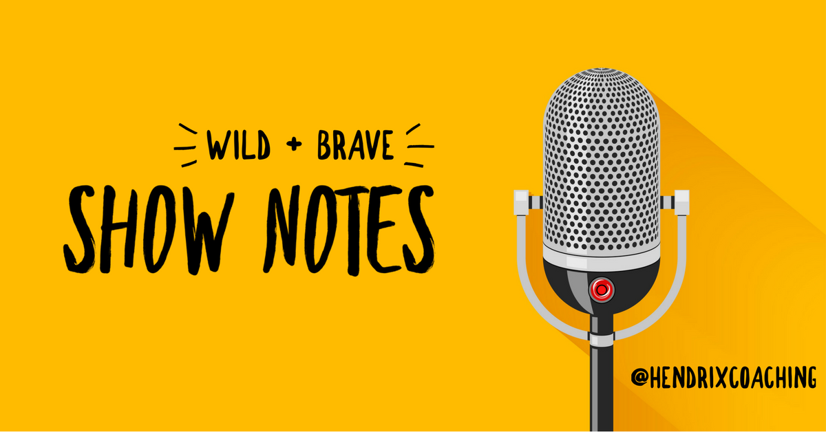 Wild + Brave Show Notes